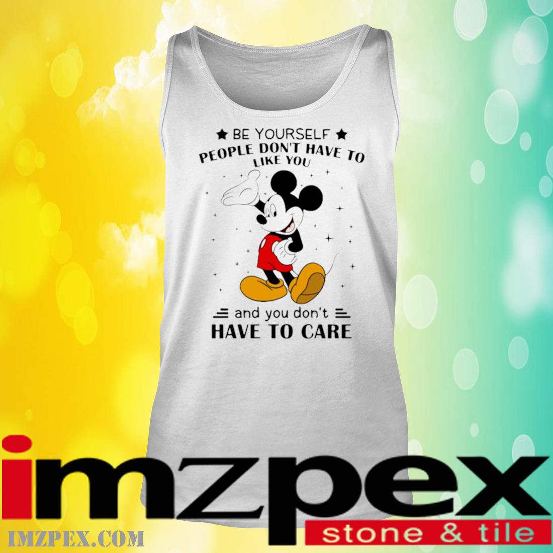 Be Yourself People Don't Have To Like And You Don't Have To Care Mickey Mouse Shirt tank top