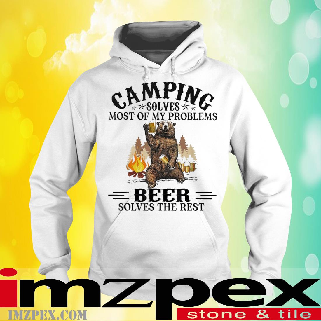 Bear Camping solves most of my problems Beer solves the rest hoodie