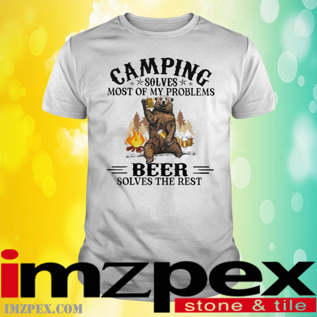 Bear Camping solves most of my problems Beer solves the rest shirt