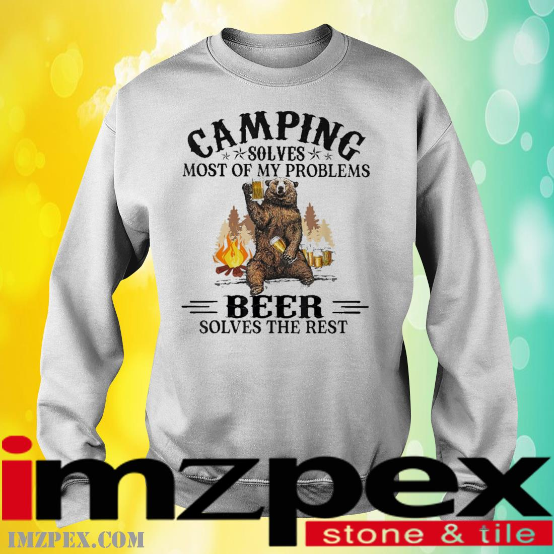 Bear Camping solves most of my problems Beer solves the rest sweatshirt