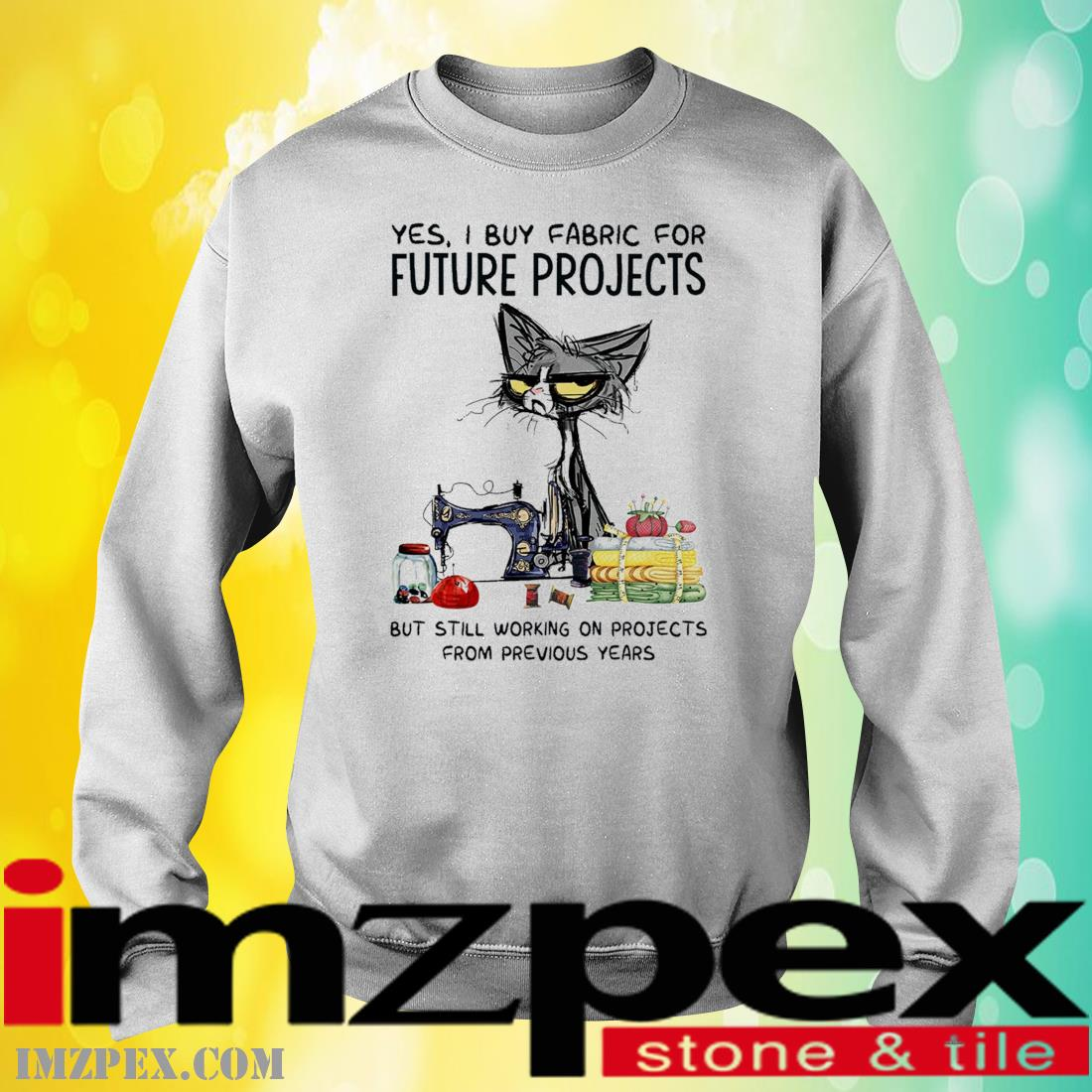 Black Cat Yes I But Fabric For Future Projects But Still Working On Projects Shirt sweatshirt
