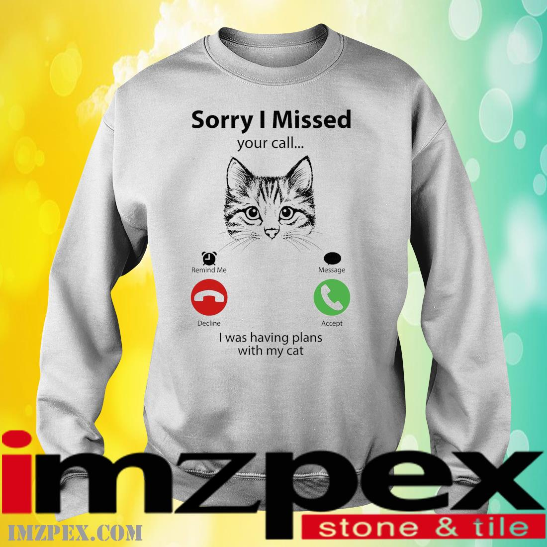 Cat sorry I missed I was having plans with my cat sweatshirt