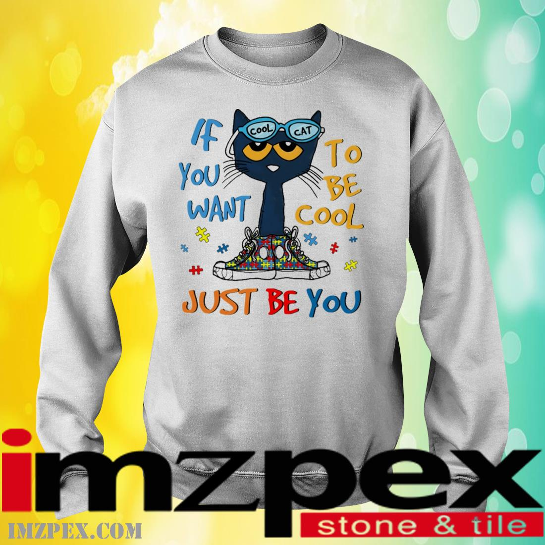 Cool Cat If You Want To Be Cool Just Be You Shirt sweatshirt