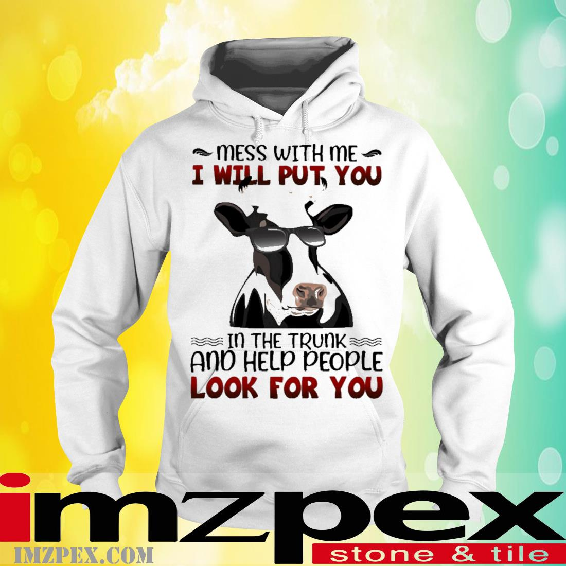 Cow mess with me I will put you In the trunk and help people look for you hoodie