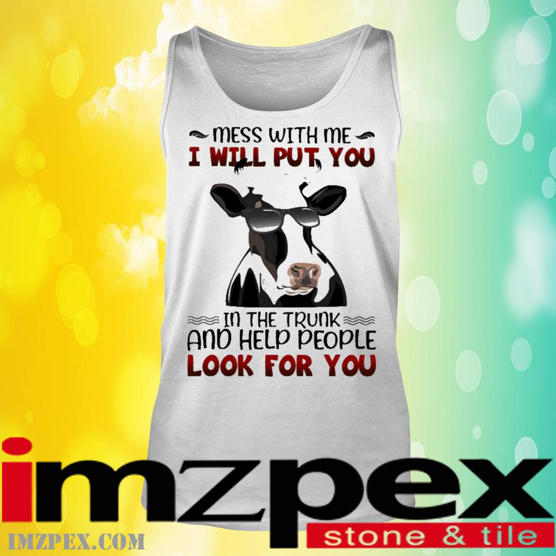 Cow mess with me I will put you In the trunk and help people look for you tank top