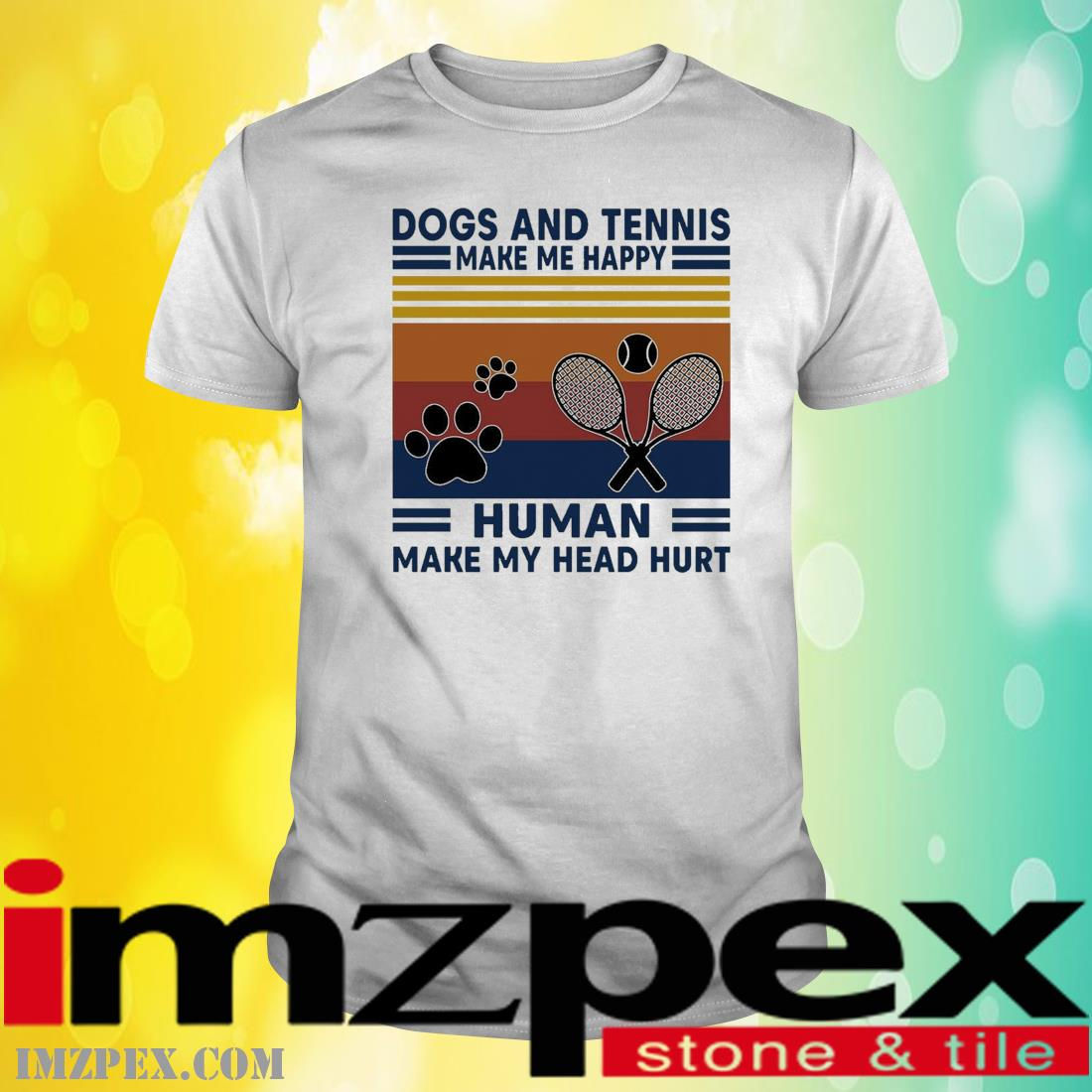 Dogs and Tennis make me happy humans make my head hurt vintage shirt