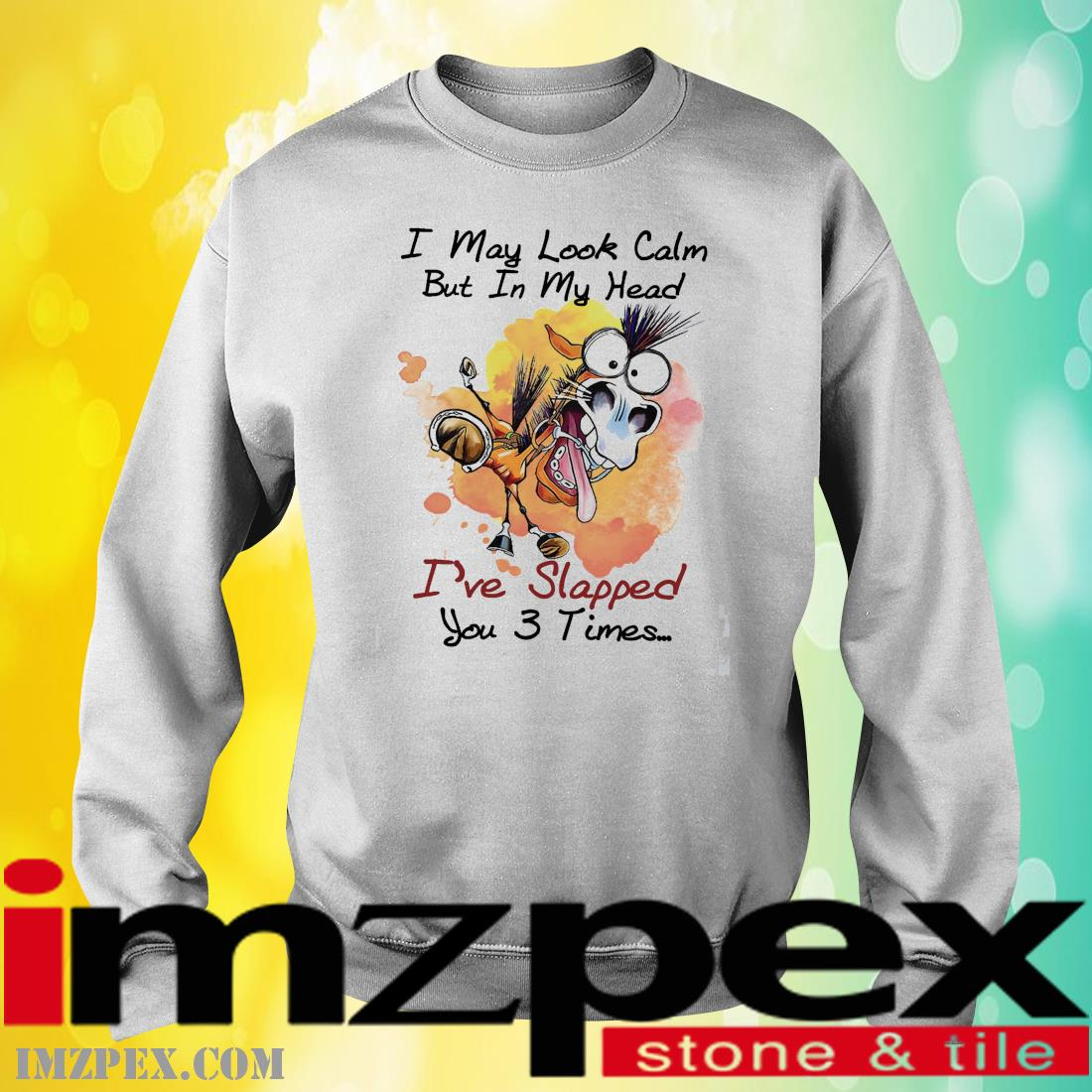 Donkey I may look calm but In my head I've slapped you 3 times sweatshirt