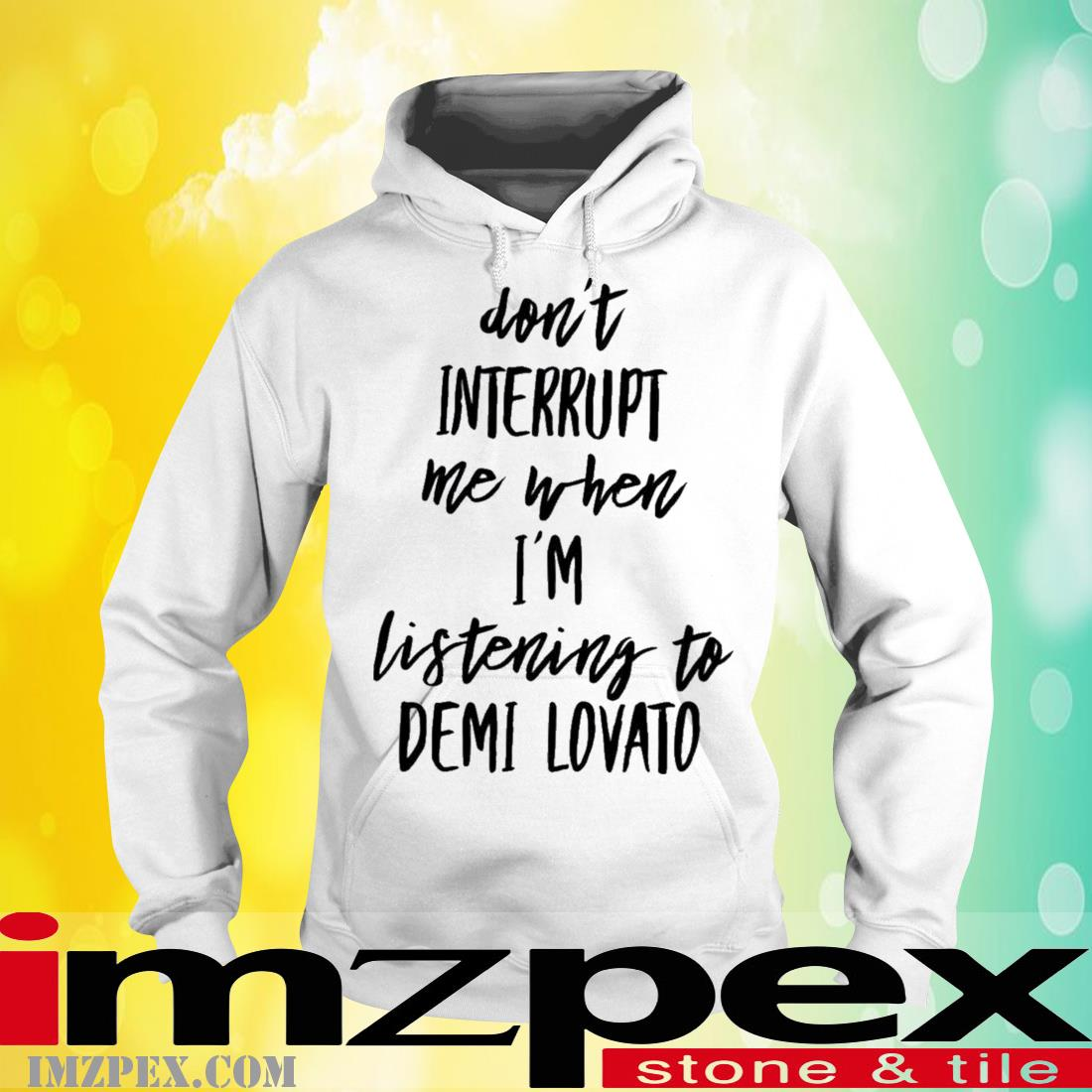 Don't Interrupt Me When I'm Listening To Demi Lovato Shirt hoodie