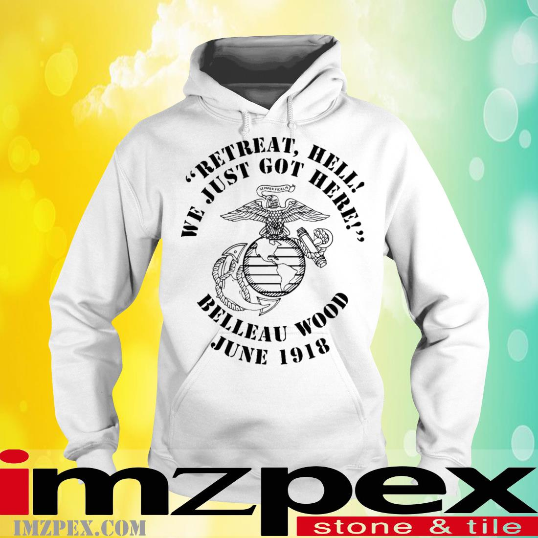 Eagle, Globe, And Anchor Retreat Hell We Just Got Here Belleau Wood June 1918 Shirt hoodie
