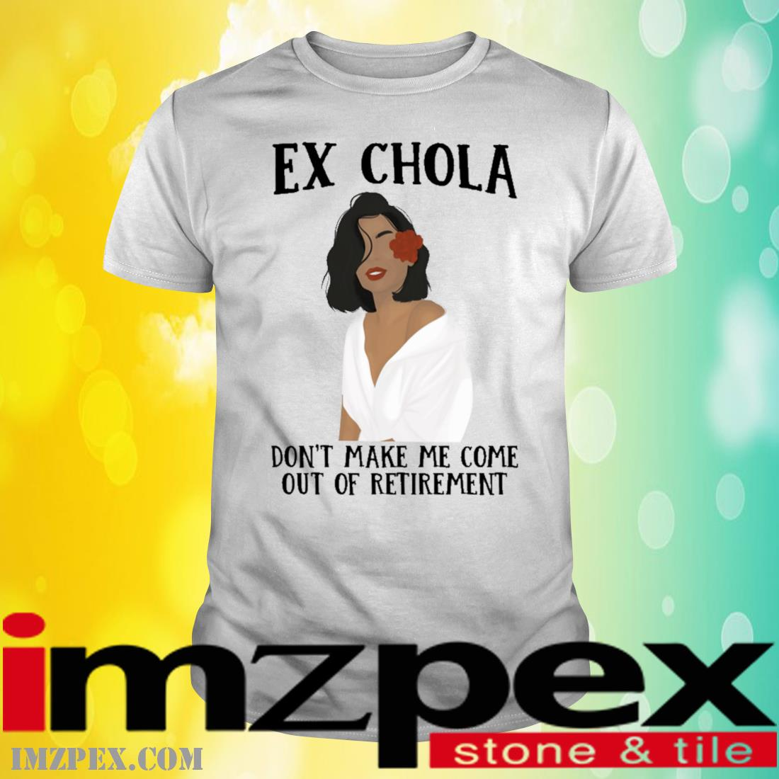 Ex Chola Don't Make Me Come Out Of My Retirement Shirt