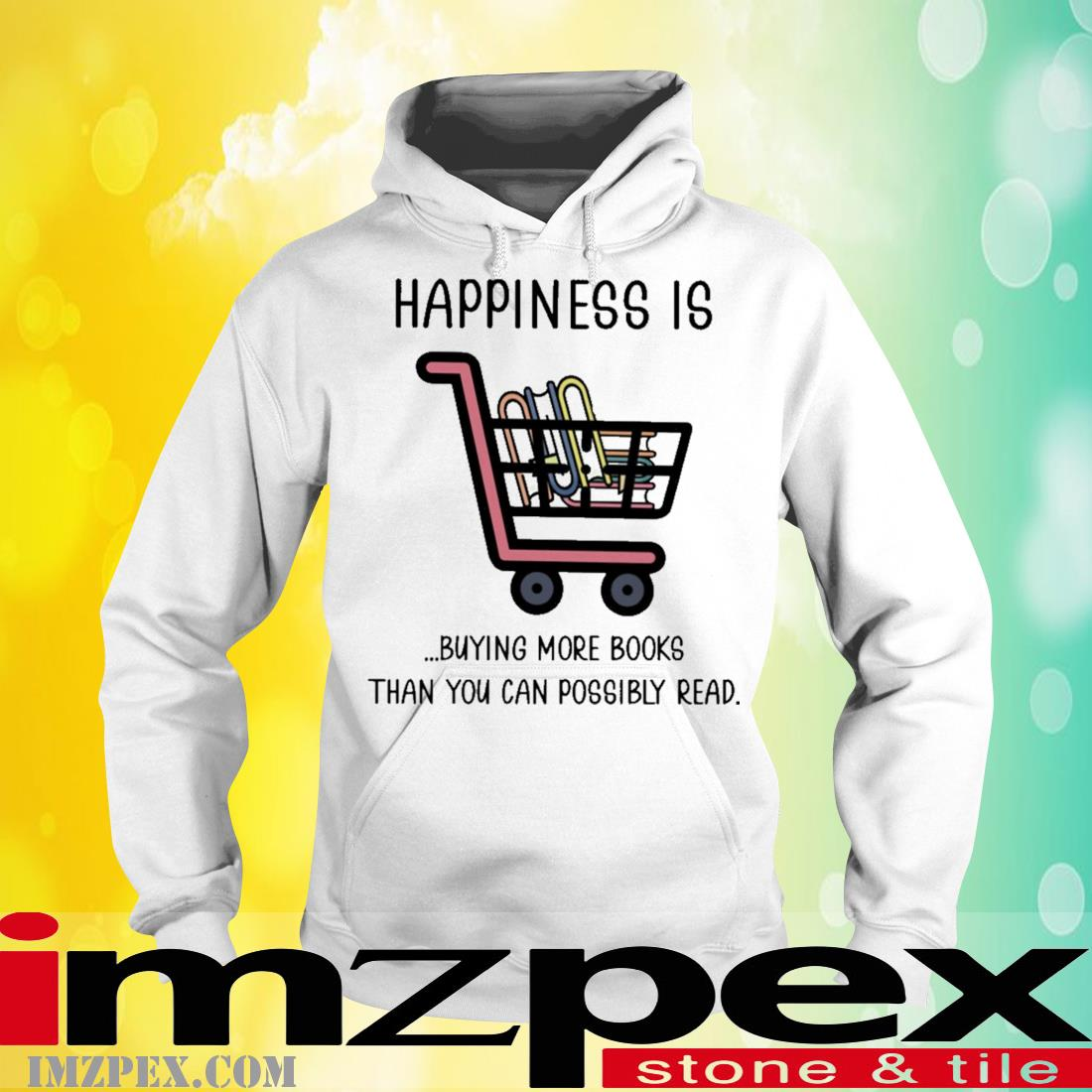 Happiness Is Buying Books Than You Can Possibly Read Shirt hoodie