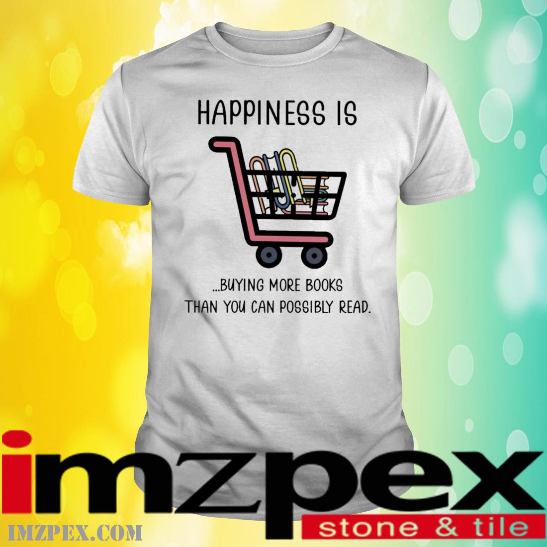 Happiness Is Buying Books Than You Can Possibly Read Shirt