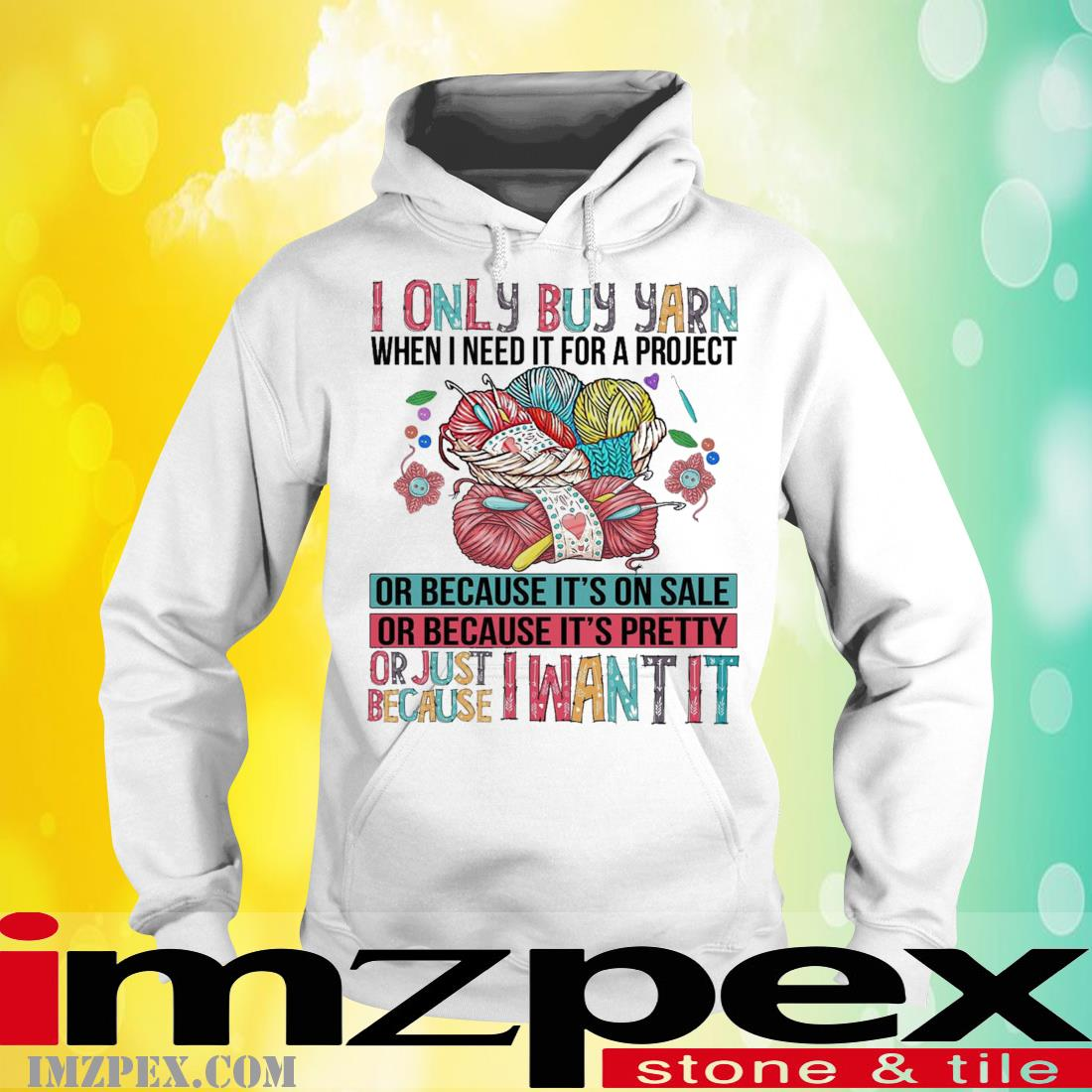 I Only Buy Yarn When I Need It For A Project Or Because It's On Sale Shirt hoodie