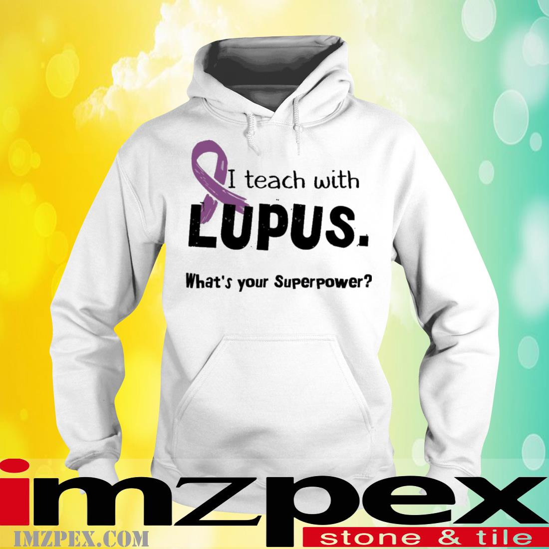 I Teach With Lupus What's Your Superpower Shirt hoodie