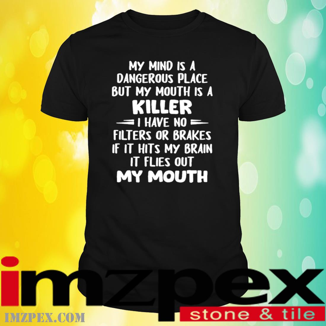 My Mind Is A Dangerous Place But My Mouth Is A Killer I Have No Filters Or Brakes Shirt