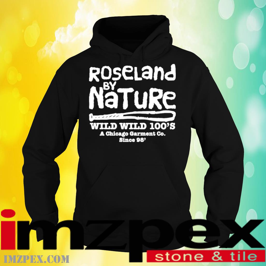 Roseland By Natural Wild Wild 100's A Chicago Garment Co Since 98′ Shirt hoodie