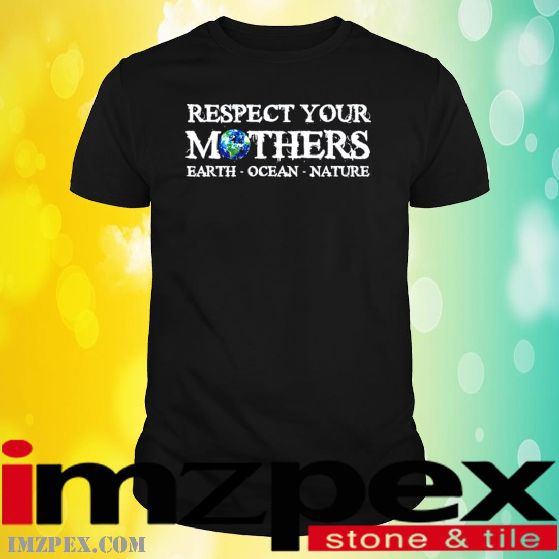 Save The Planet Earth Day Respect Your Mother's Environmental Shirt