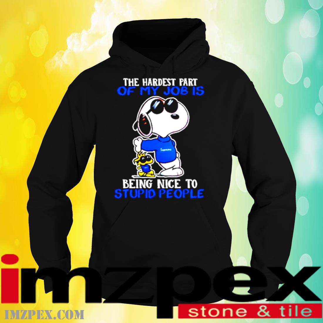 Snoopy Supremo The Hardest Part Of My Job Is Being Nice To Stupid People Shirt hoodie