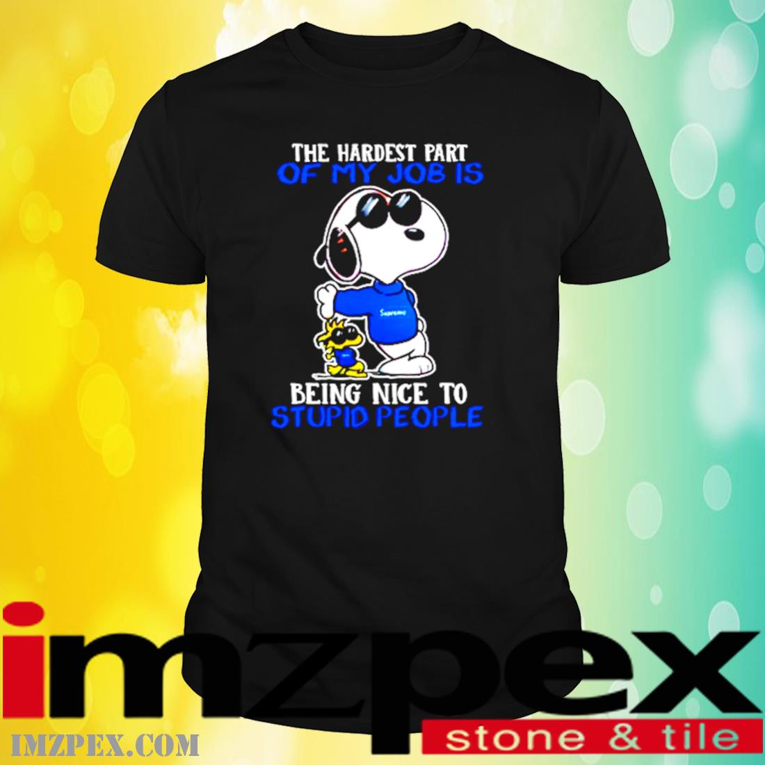 Snoopy Supremo The Hardest Part Of My Job Is Being Nice To Stupid People Shirt