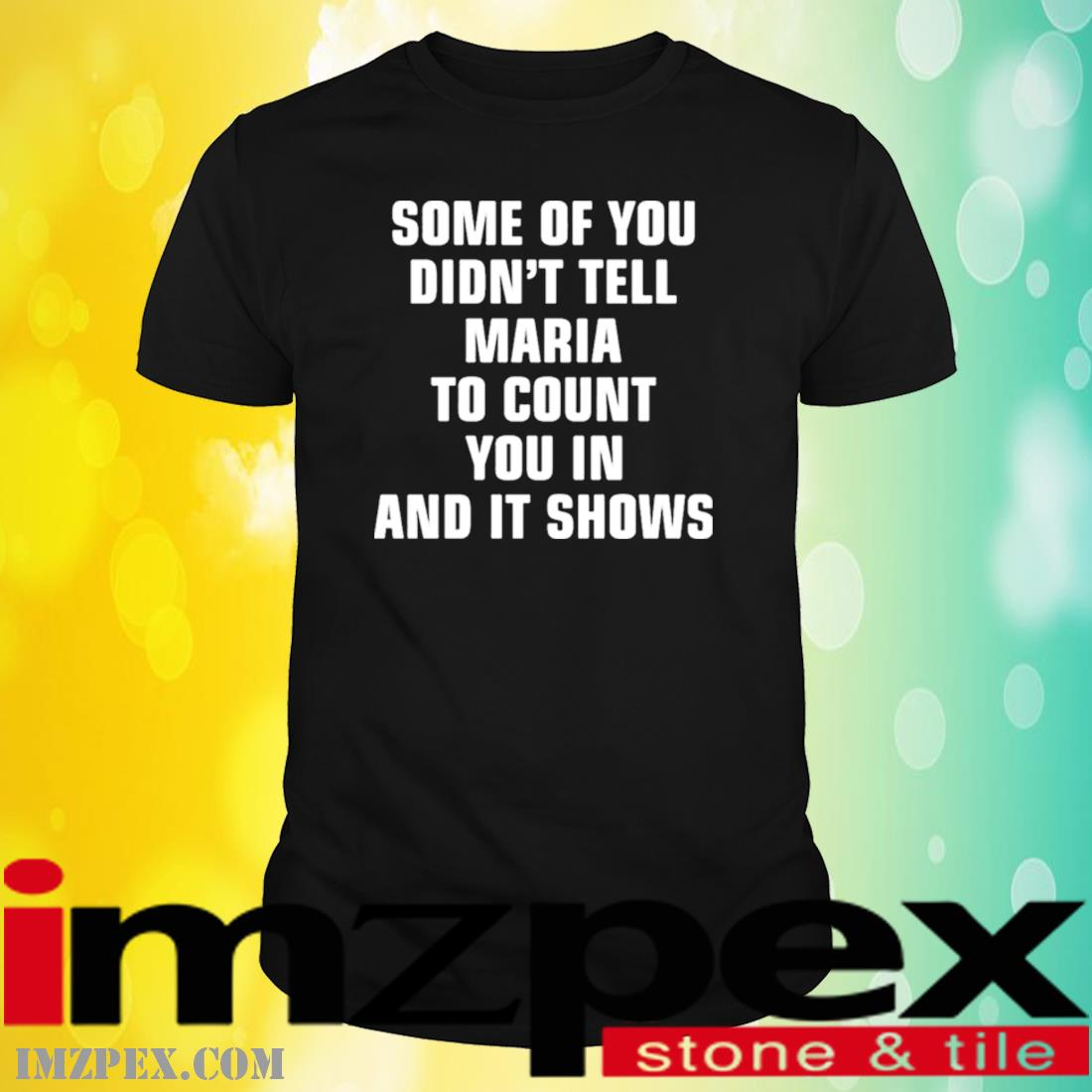 Some Of You Didn't Tell Maria To Count You In And It Shows Shirt