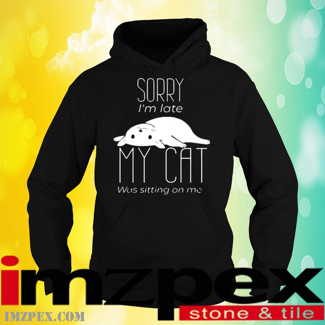Sorry I'm Late My Cat Was Sitting On Me Shirt hoodie