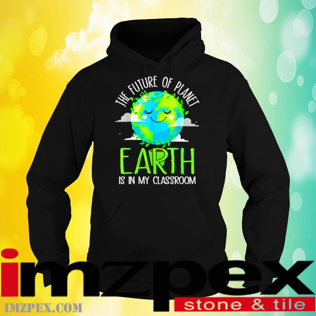 The Future Of Planet Earth Is In My Classroom Shirt hoodie