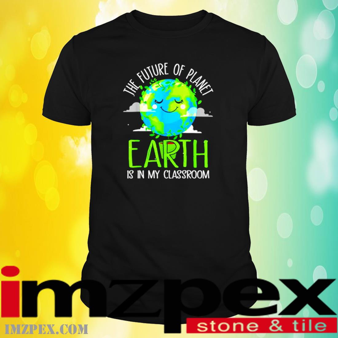 The Future Of Planet Earth Is In My Classroom Shirt