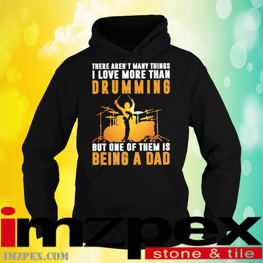 There Aren't Many Things I Love More Than Drumming But One Of Them Is Being A Dad Shirt hoodie