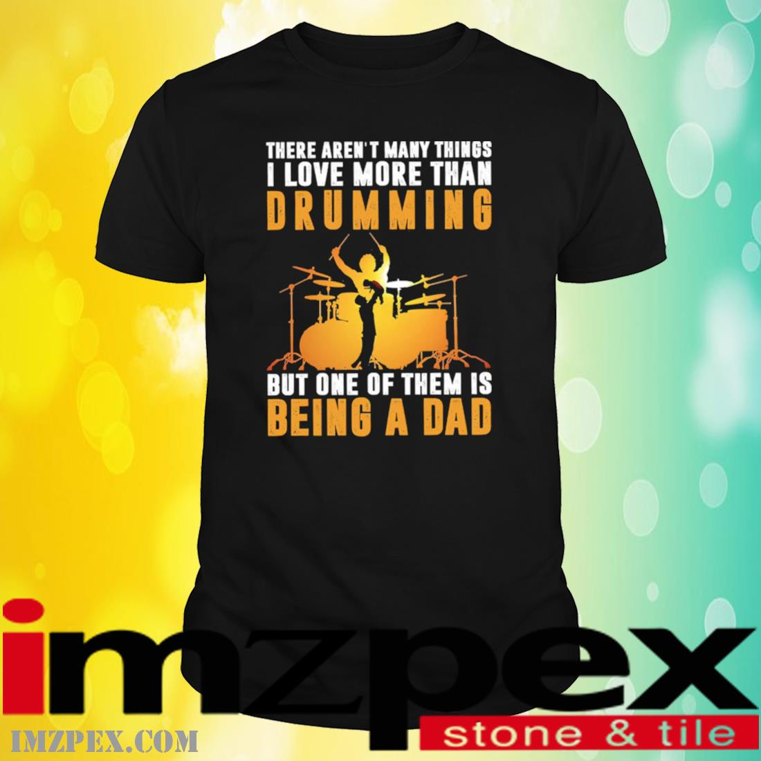 There Aren't Many Things I Love More Than Drumming But One Of Them Is Being A Dad Shirt