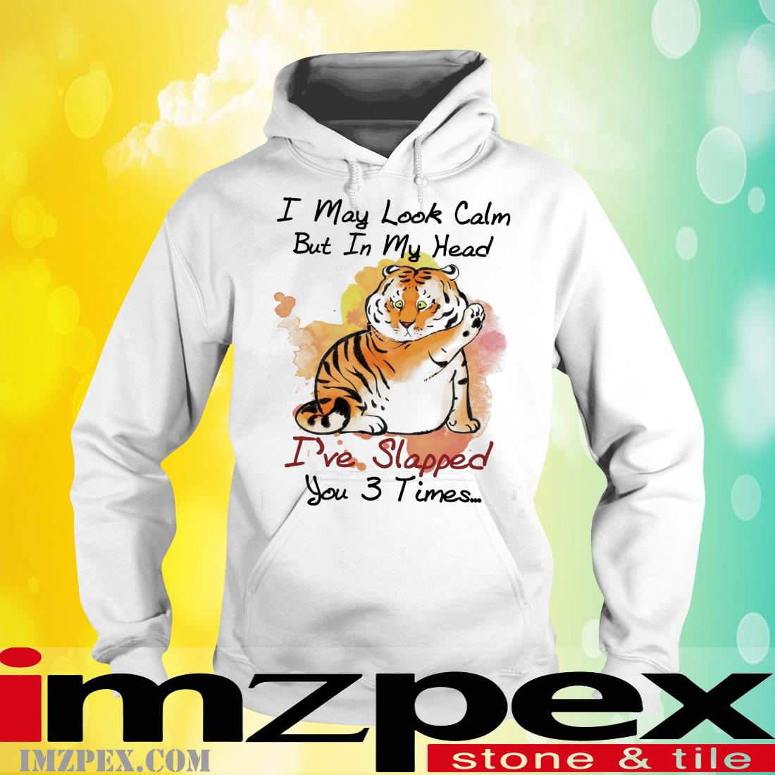 Tiger I May Look Calm But In My Head I've Slapped You 3 Times Shirt hoodie