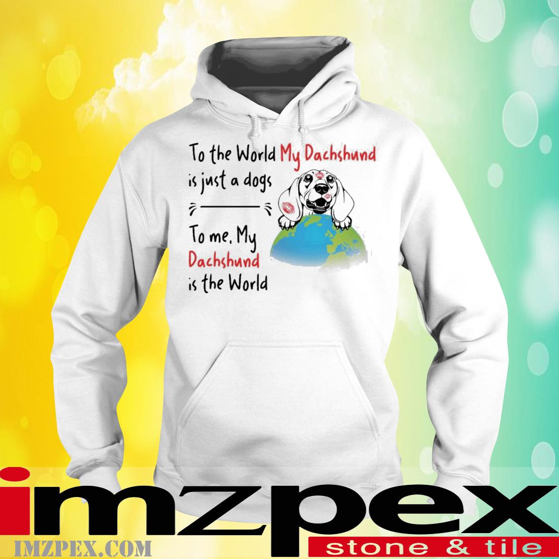 To The World My Dachshund Is Just A Dogs To Me My Dachshund Is The World Shirt hoodie