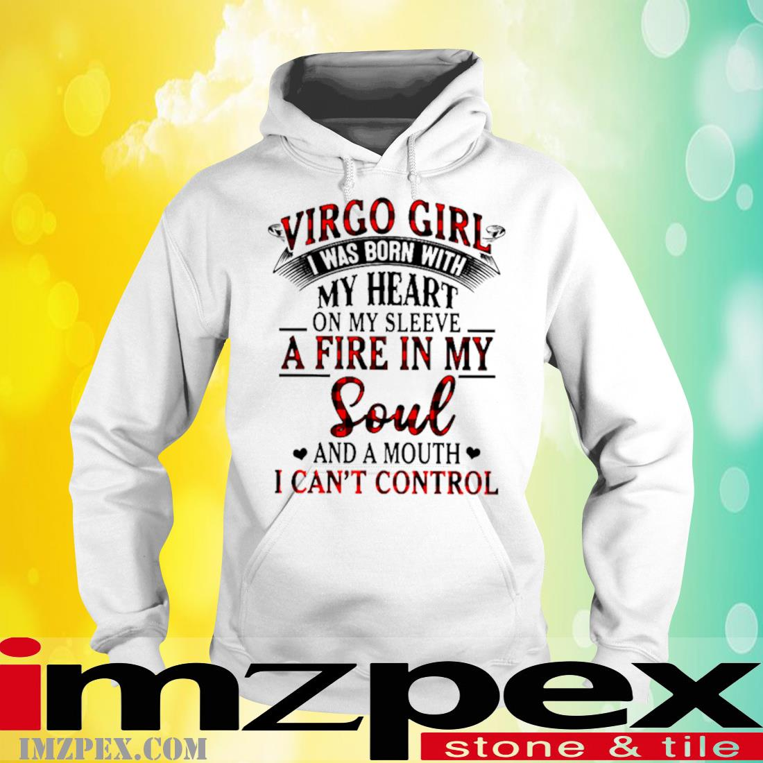 Virgo Girl I Was Born With My Heart On My Sleeve A Fire In My Soul And A Mouth I Can't Control Shirt hoodie