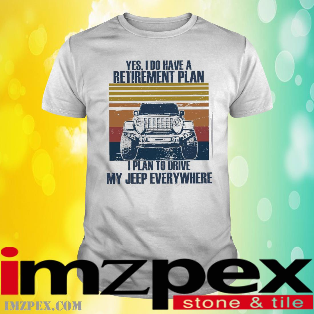 Yes I Do Have A Retirement Plan I Plan To Drive My Jeep Everywhere Vintage Shirt