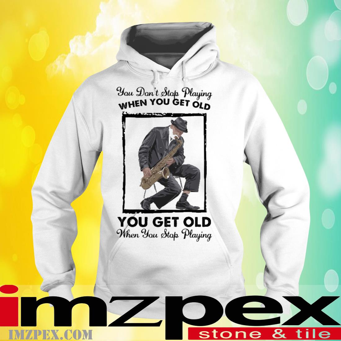 You Don't Stop Playing When You Get Old You Get Old When You Stop Playing Shirt hoodie