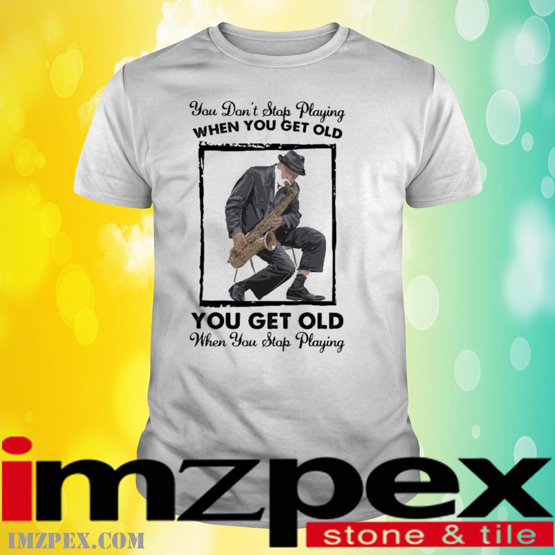 You Don't Stop Playing When You Get Old You Get Old When You Stop Playing Shirt