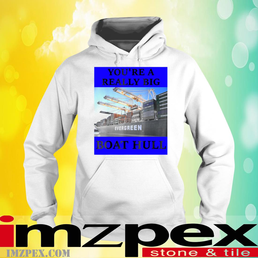 You're A Really Big Boat Hull Awesome Shirt hoodie