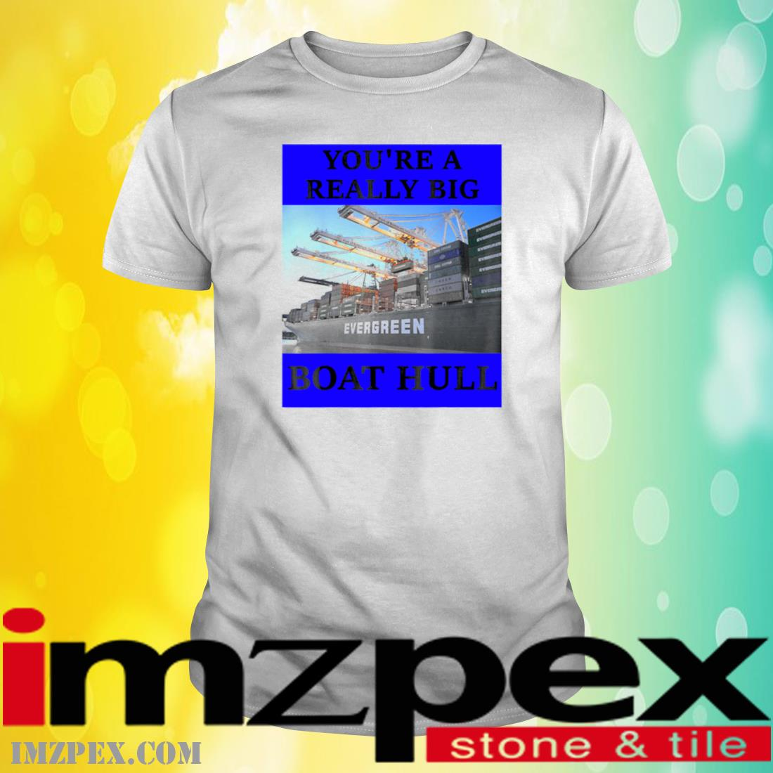 You're A Really Big Boat Hull Awesome Shirt