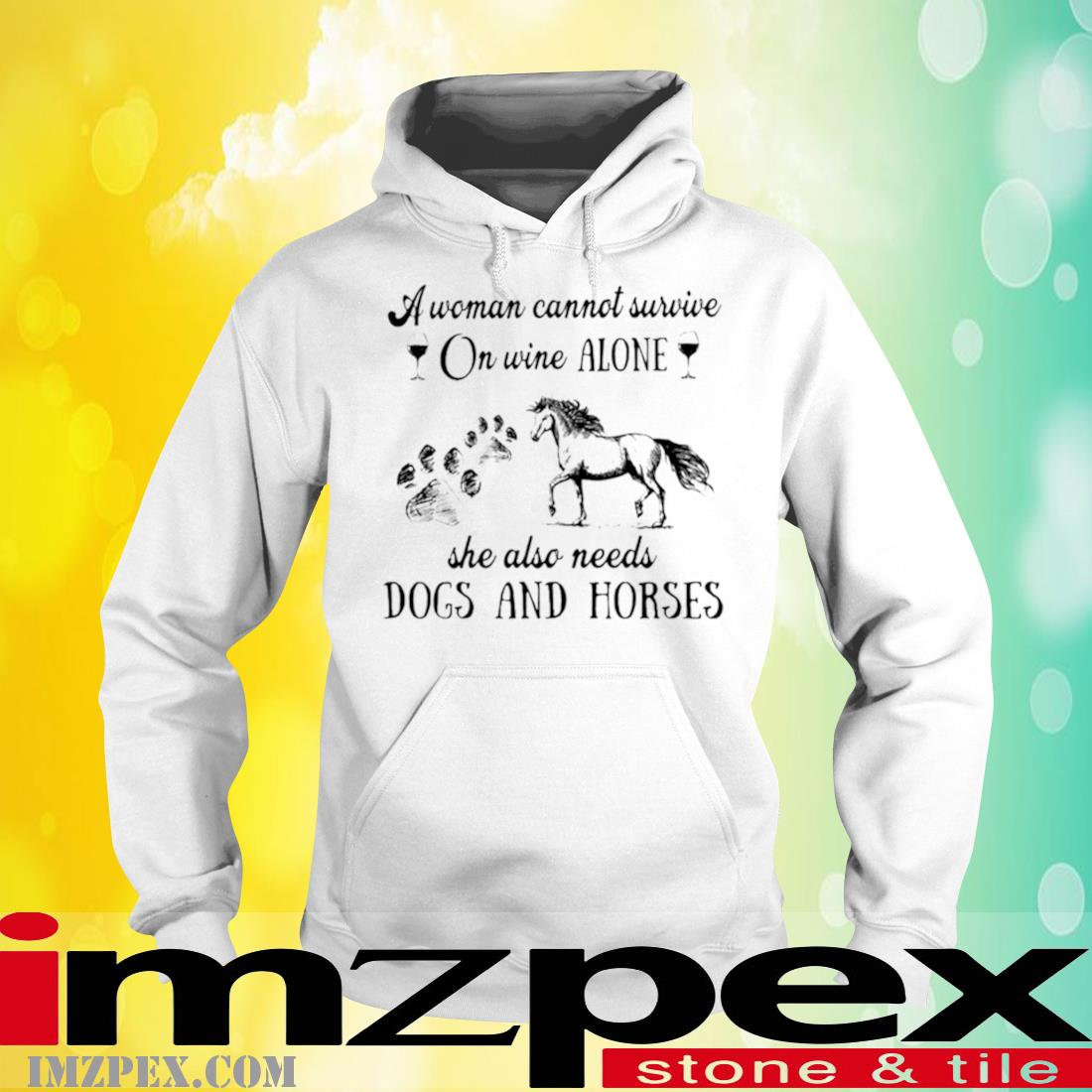 A Woman Cannot Survive On Wine Alone She Also Needs Dogs And Horses Shirt hoodie