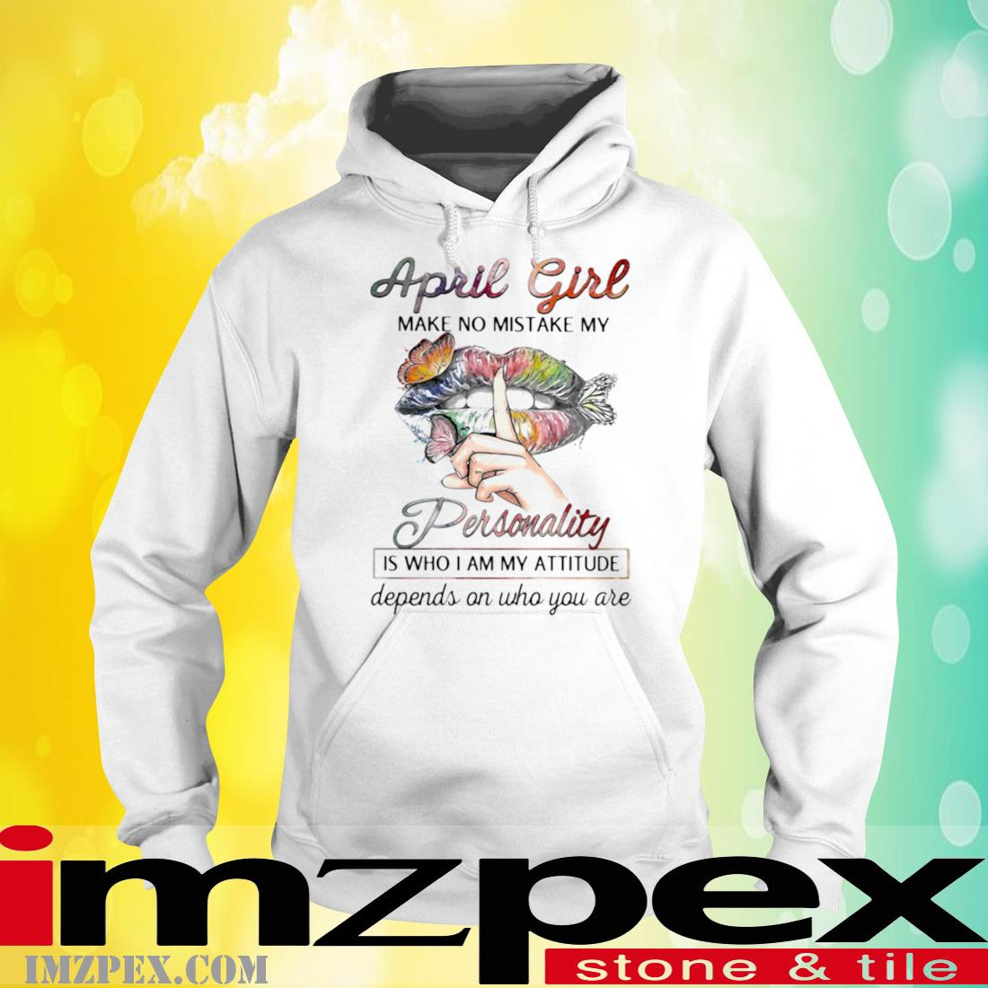 April Girl Make No Mistake My Personality Is Who I Am My Attitude Depends On Who You Are Mouth Butterfly Shirt hoodie