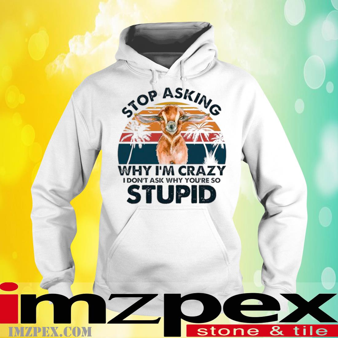 Baby Goat Stop Asking Why I'm Crazy I Don't Ask Why You're So Stupid Vintage Shirt hoodie