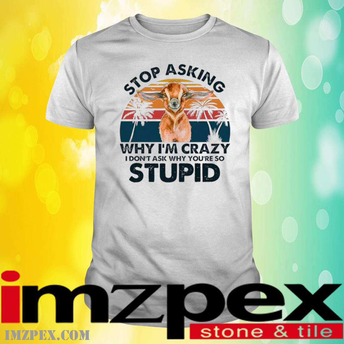 Baby Goat Stop Asking Why I'm Crazy I Don't Ask Why You're So Stupid Vintage Shirt