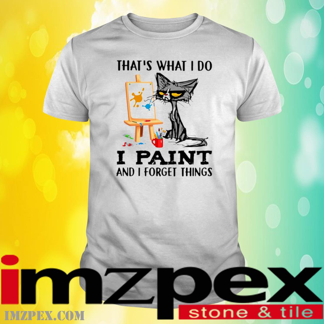 Black Cat That's What I Do I Paint And I Forget Things Shirt