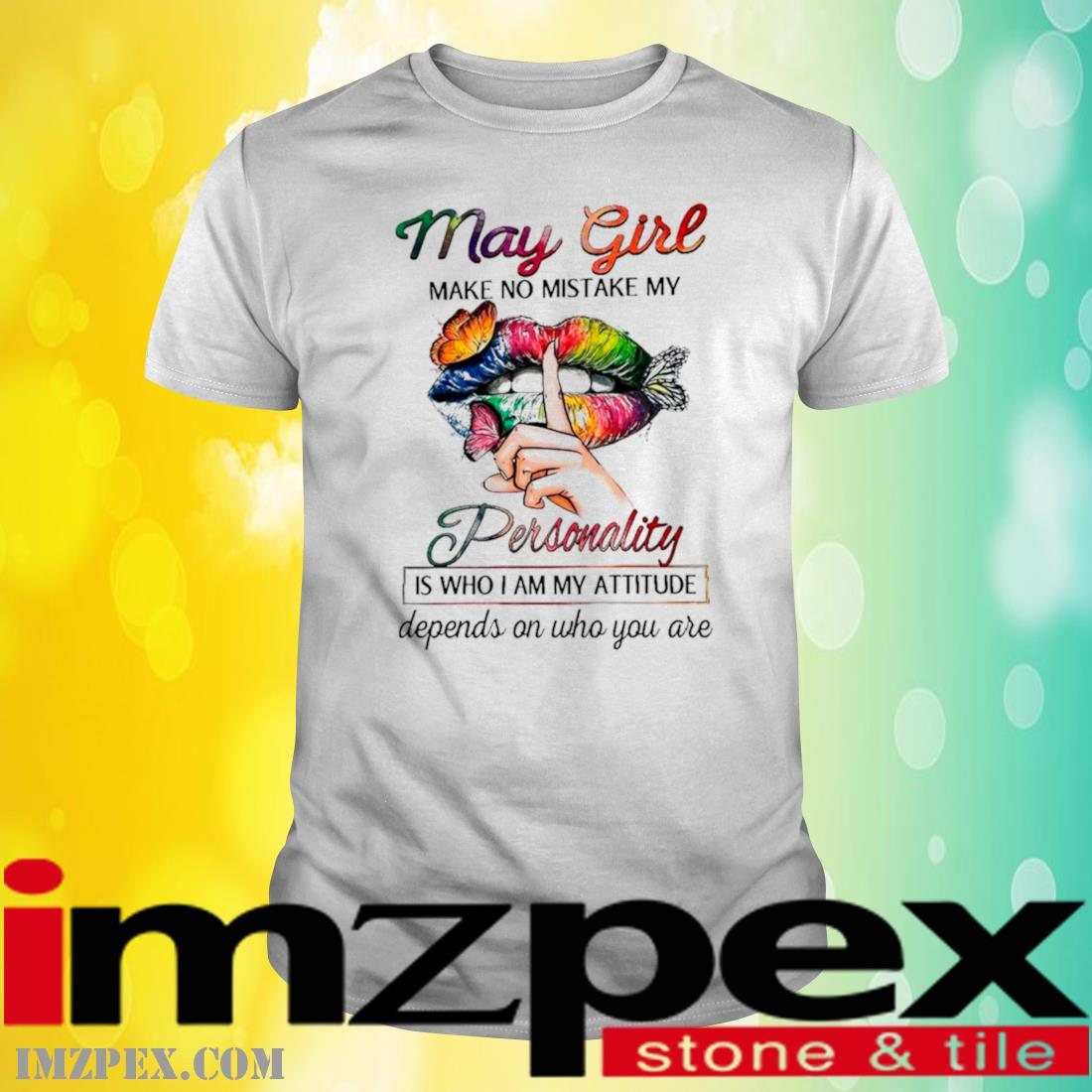 Butterfly Lips May Girl Make No Mistake My Personality Is Who I Am Attitude Depends On Who You Are Shirt