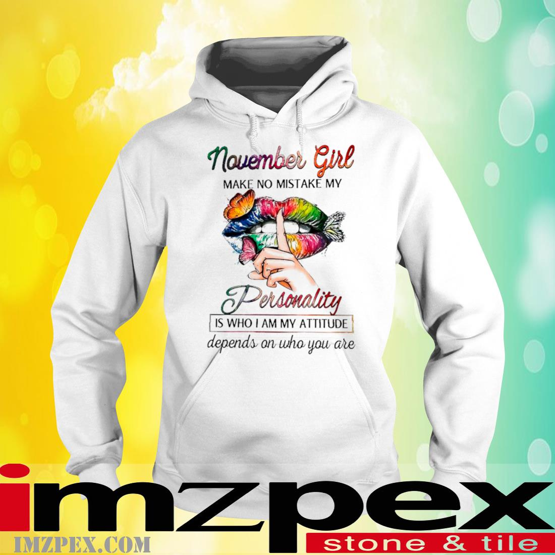 Butterfly Lips November Girl Make No Mistake My Personality Is Who I Am Attitude Depends On Who You Are Shirt hoodie