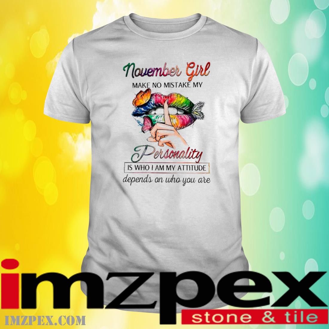 Butterfly Lips November Girl Make No Mistake My Personality Is Who I Am Attitude Depends On Who You Are Shirt