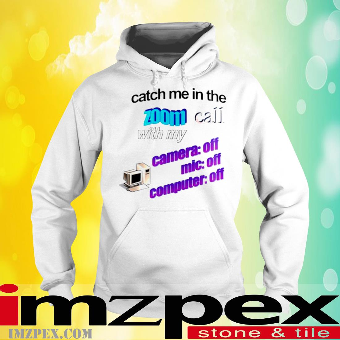 Catch Me In The Zoom Call With My Camera Mic Computer Off Shirt hoodie