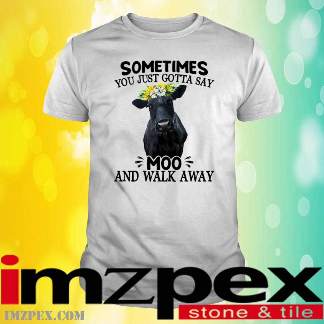 Cow Sometimes You Just Gotta Say Moo And Walk Away Shirt