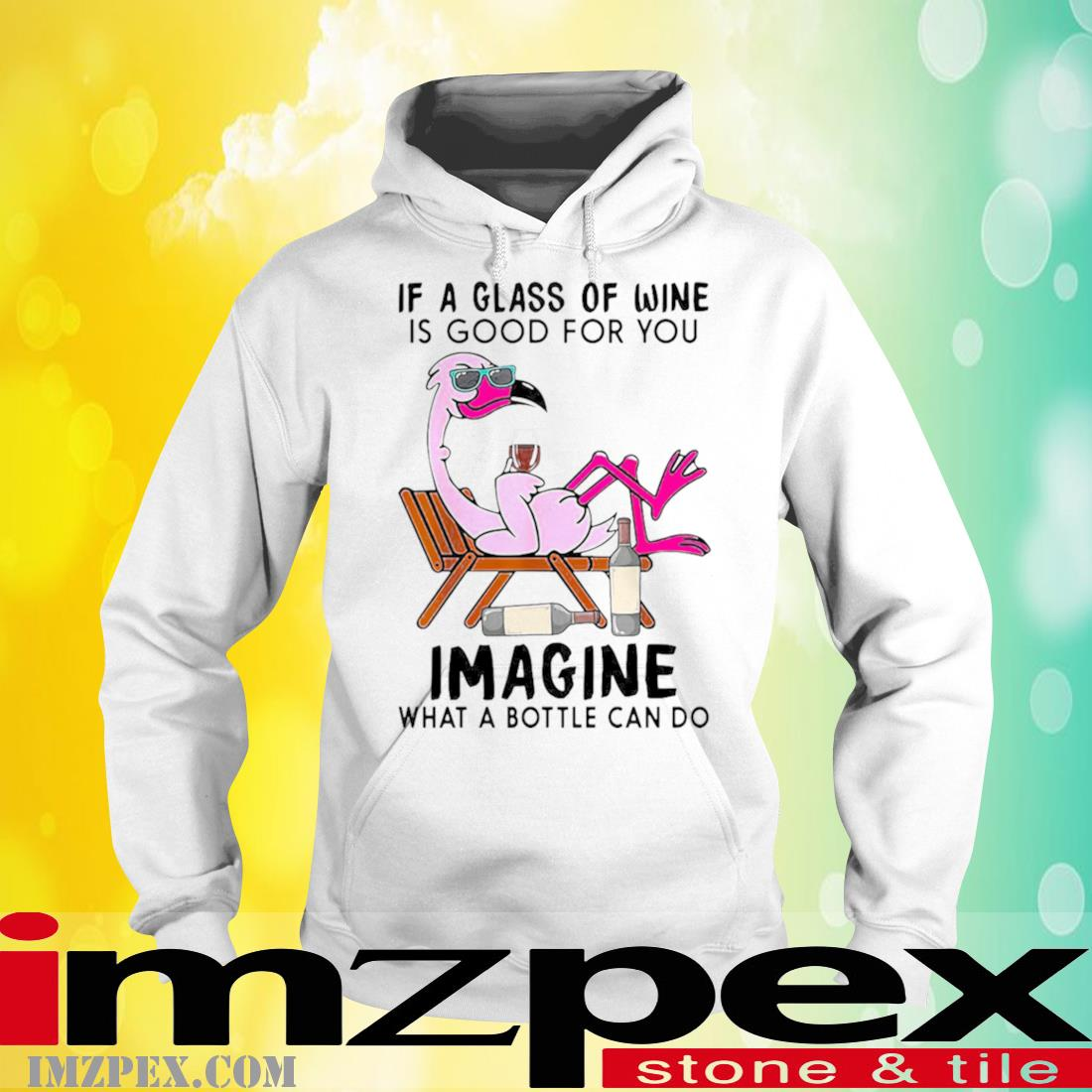 Flamingo If A Glass Of Wine Is Good For You Imagine What A Bottle Can Do Shirt hoodie