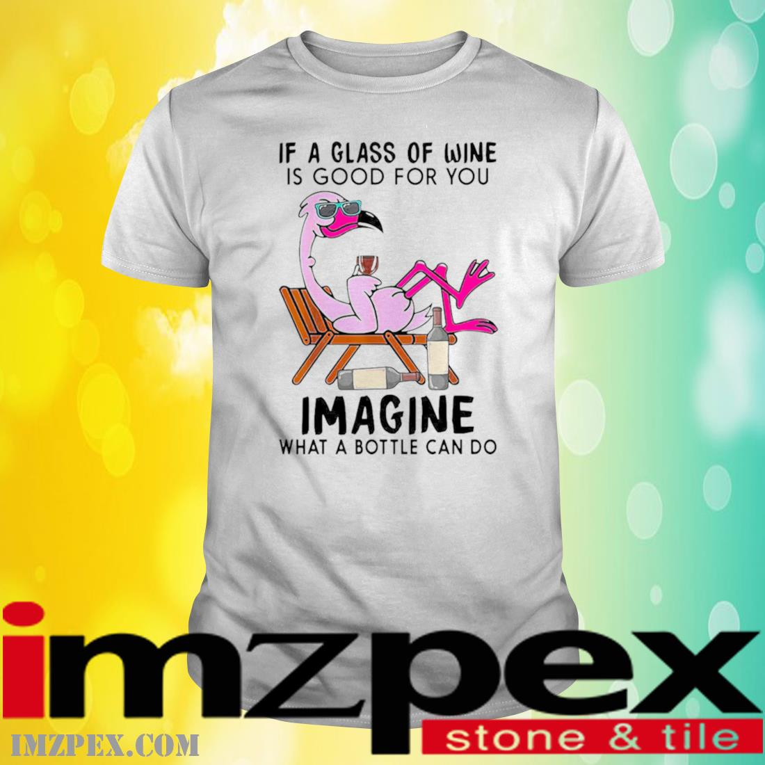 Flamingo If A Glass Of Wine Is Good For You Imagine What A Bottle Can Do Shirt