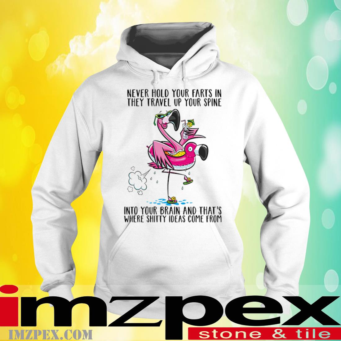 Flamingo Never Hold Your Farts In They Travel Up Your Spine Into Your Brain Shirt hoodie